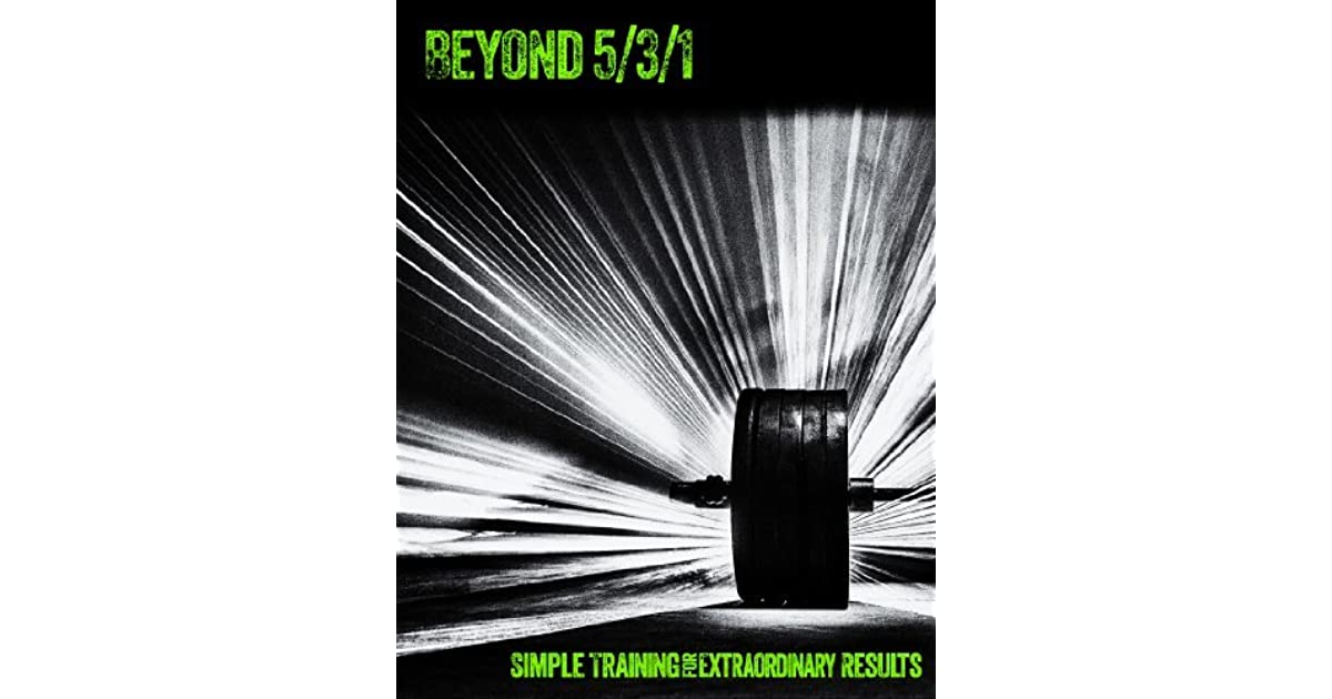 Beyond 5/3/1: Simple Training for Extraordinary Results by