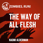 Zombies, Run! The Way of All Flesh by Naomi Alderman