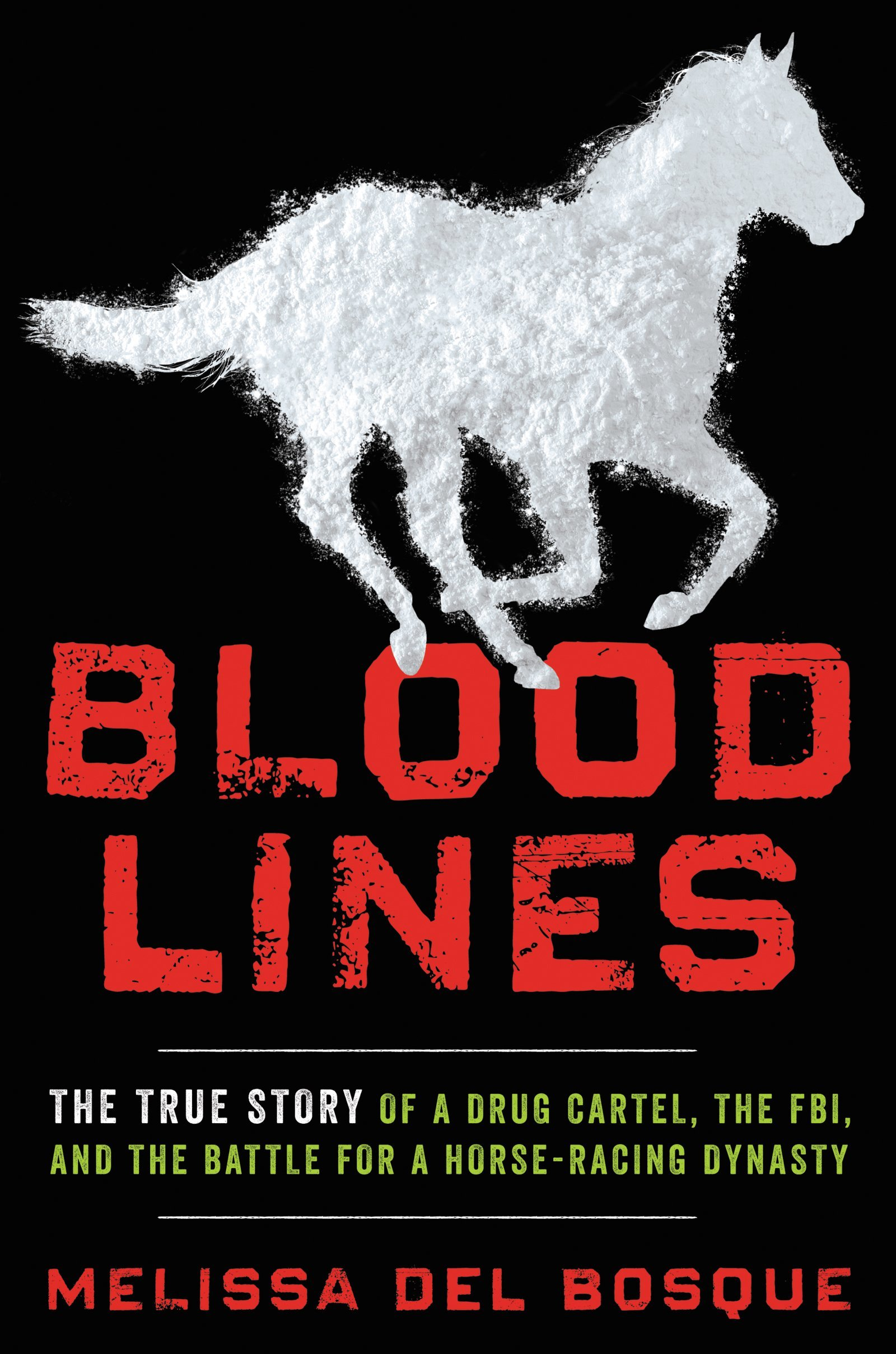 Bloodlines The True Story of a Drug Cartel, the FBI, and the Battle for a Horse-Racing Dynasty