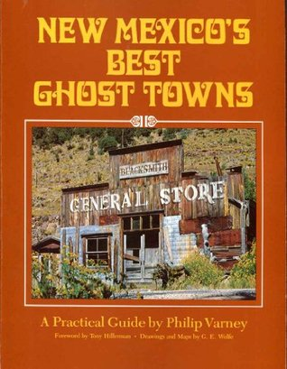 New Mexico's Best Ghost Towns: A Practical Guide by Philip