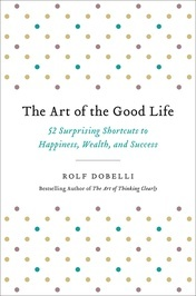 Book cover The-Art-of-the-Good-Life-52-Surprising-Shortcuts-to-Happiness-Wealth-and-Success