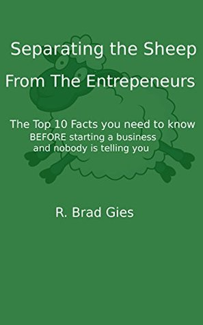 Separating the Sheep From the Entrepreneurs: The Top 10 Facts you need to know BEFORE starting a business and nobody else is telling you