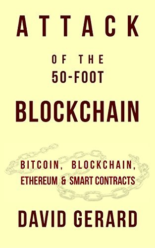 Attack of the 50 Foot Blockchain Bitcoin, Blockchain, Ethereum & Smart Contracts