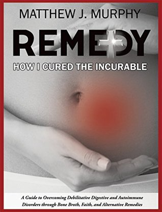 REMEDY: HOW I CURED THE INCURABLE  pdf