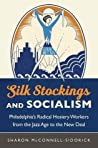 Silk Stockings and Socialism by Sharon McConnell-Sidorick