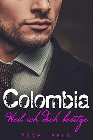 Colombia: Weil ich dich besitze
