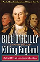 Killing England: The Brutal Struggle for American Independnce