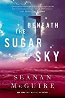 Beneath the Sugar Sky (Wayward Children, #3)