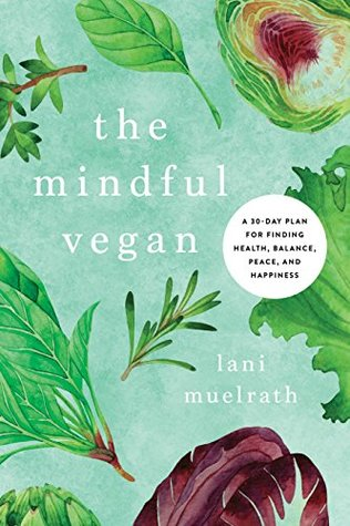 The Mindful Vegan: A 30-Day Plan for Finding Health, Balance, Peace, and Happiness