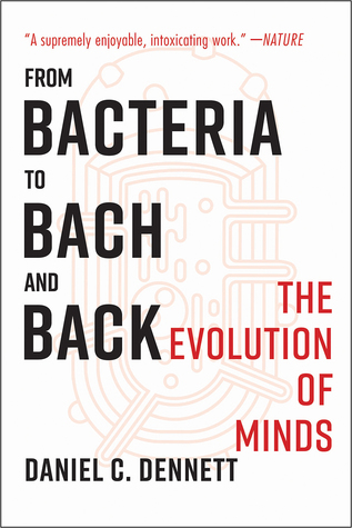 From Bacteria to Bach and Back: The Evolution of Minds by