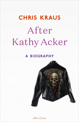 After Kathy Acker  A Biography
