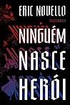 Ninguém nasce herói by Eric Novello