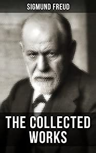 The Collected Works of Sigmund Freud: The Interpretation of Dreams, Psychopathology of Everyday Life, Dream Psychology, Three Contributions to the Theory ... Totem and Taboo, Leonardo da Vinci...
