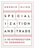 Specialization and Trade: A Reintroduction to Economics: An Introduction