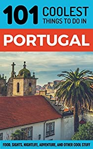 Portugal: Portugal Travel Guide: 101 Coolest Things to Do in Portugal