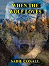When the Wolf Loves (Madeleine Book 1)