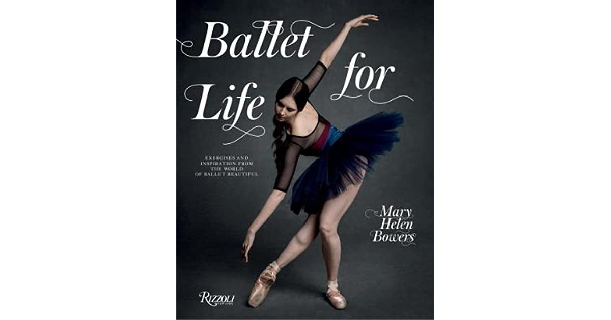 0af2a970b5f9e Ballet for Life: Exercises and Inspiration from the World of Ballet  Beautiful by Mary Helen Bowers