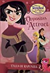 Disney's Tangled the Series: Opposites Attract (Tales of Rapunzel, #2)