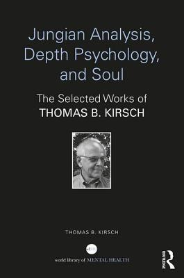 Jungian Analysis, Depth Psychology, and Soul The Selected Works of Thomas B