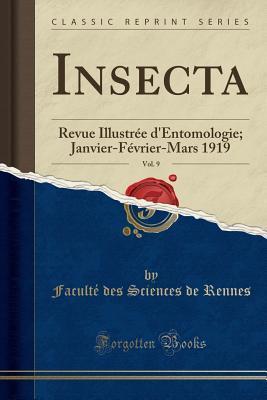 Insecta, Vol. 9: Revue Illustr�e d'Entomologie; Janvier-F�vrier-Mars 1919 (Classic Reprint)