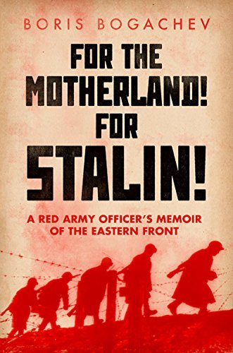 For The Motherland! For Stalin! A Red Army Officer's Memoir of the Eastern Front