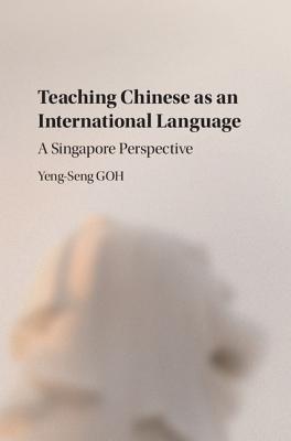 Teaching Chinese as an International Language: A Singapore Perspective Yeng Seng Goh