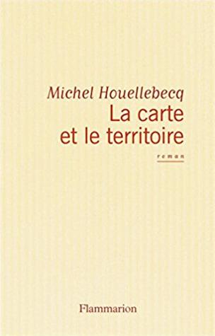 La carte et le territoire by Michel Houellebecq