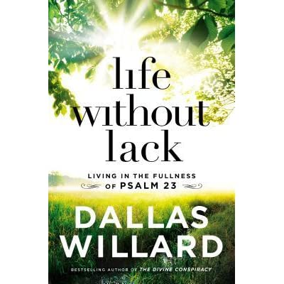 Life Without Lack: Living in the Fullness of Psalm 23 by Dallas Willard