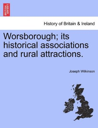 Worsborough; its historical associations and rural attractions.