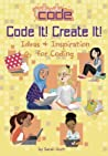 Code It! Create It!: Ideas & Inspiration for Coding