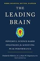The Leading Brain: Neuroscience Hacks to Work Smarter, Better, Happier
