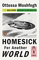 Homesick for Another World: Stories