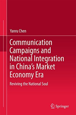 Communication Campaigns and National Integration in China's Market Economy Era: Reviving the National Soul