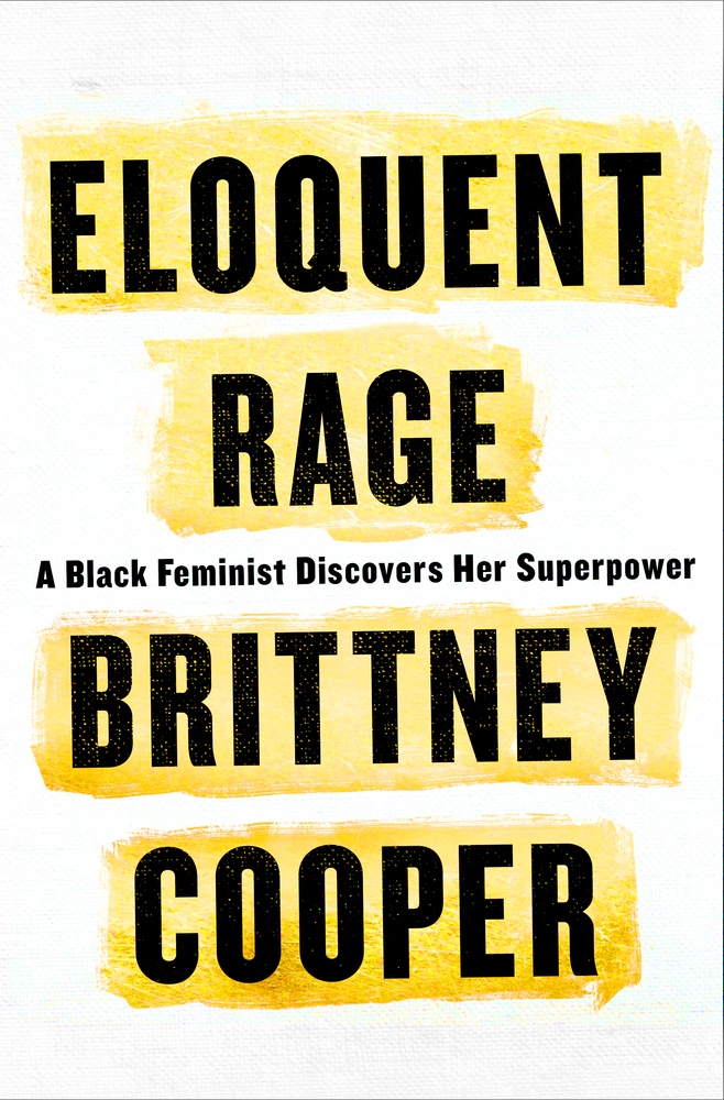 Eloquent Rage: A Black Feminist Discovers Her Superpower by Brittney