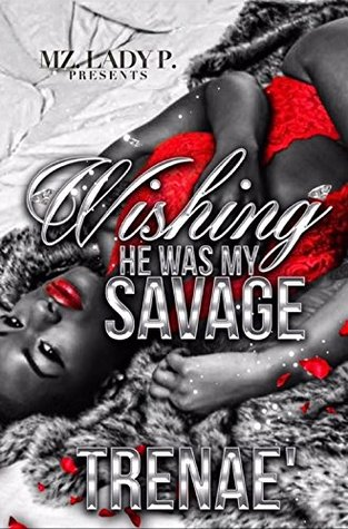 Wishing He Was My Savage by Trenae