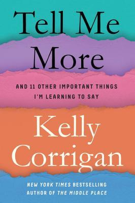 Kelly Corrigan - Tell Me More