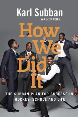 How We Did It The Subban Plan for Success in Hockey, School and Life