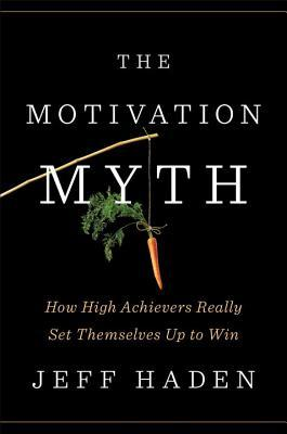 The-Motivation-Myth-How-High-Achievers-Really-Set-Themselves-Up-to-Win