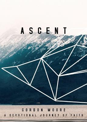 Ascent: A Devotional Journey of Faith Gordon Moore