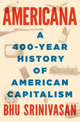 Americana A 400-Year History of American Capitalism