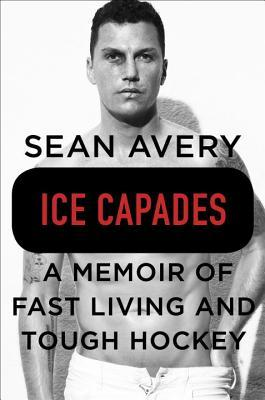 Ice Capades: A Memoir of Fast Living and Tough Hockey by