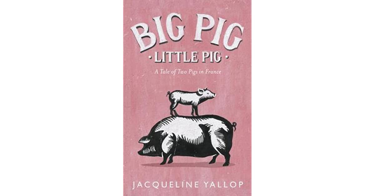 Big Pig Little My Year Raising Pigs In Aveyron By Jacqueline Yallop