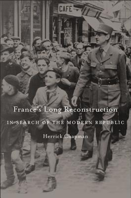 France's Long Reconstruction: In Search of the Modern Republic