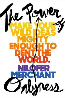 The Power of Onlyness: Make Your Wild Ideas Mighty Enough to Dent the World