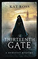 The Thirteenth Gate (Dominion Mysteries #2)