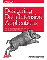 Designing Data-Intensive Applications: The Big Ideas Behind Reliable, Scalable,