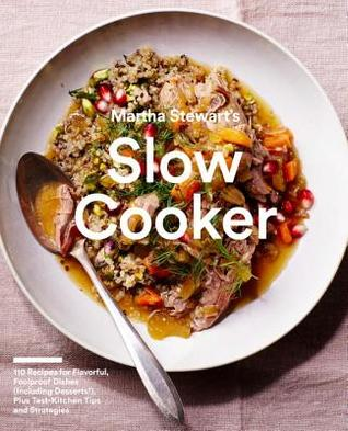 Martha Stewart S Slow Cooker 110 Recipes For Flavorful Foolproof