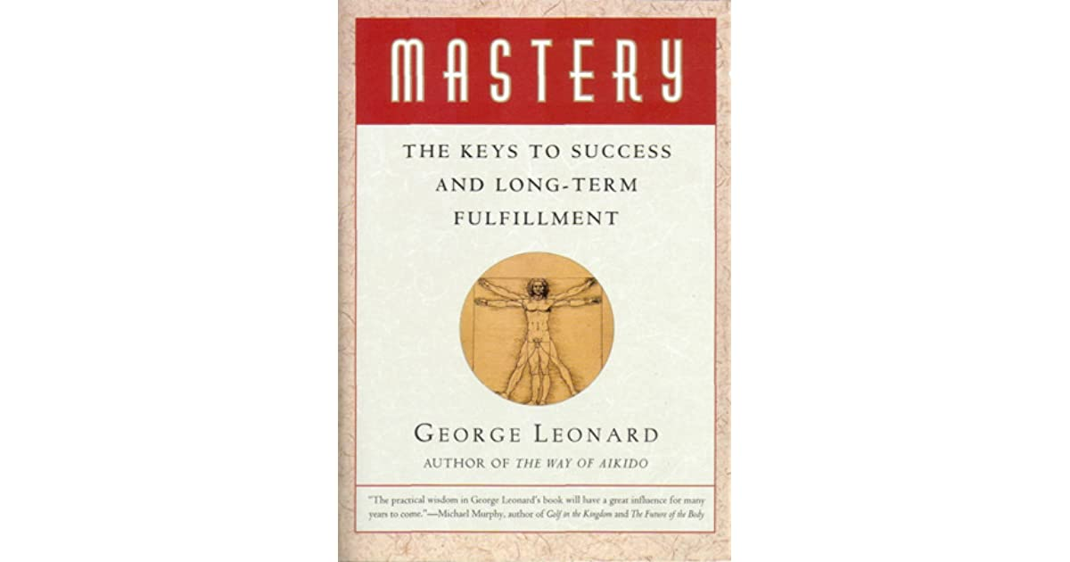 Mastery: The Keys to Success and Long-Term Fulfillment by