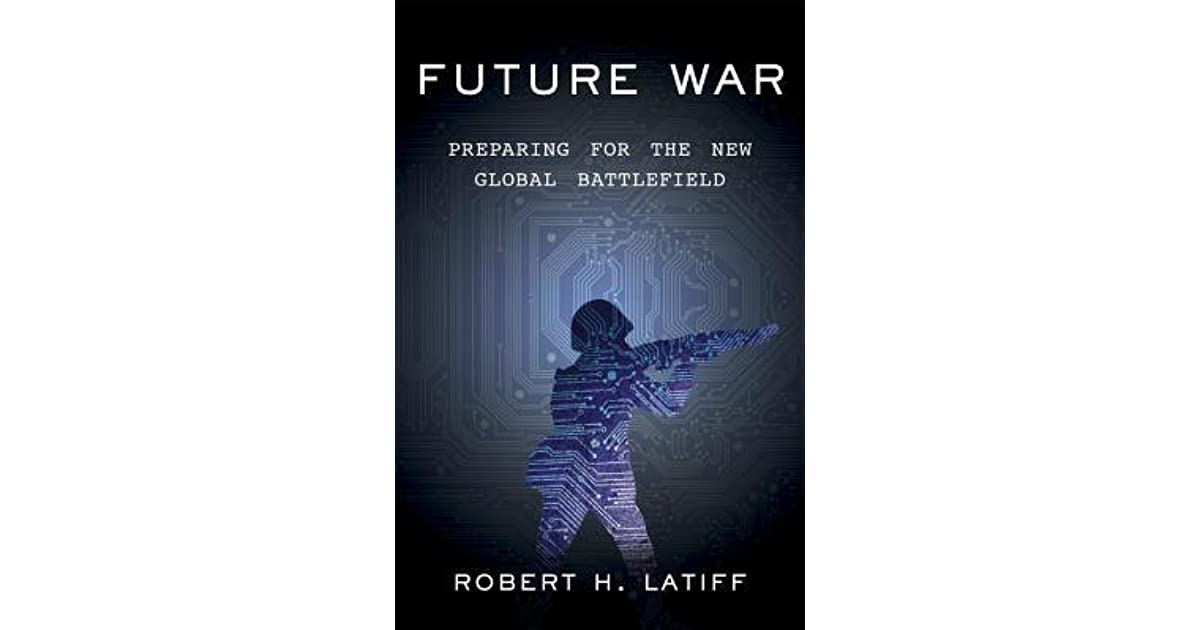 Future War Preparing For The New Global Battlefield By