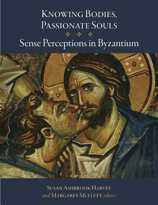 Knowing Bodies, Passionate Souls: Sense Perceptions in Byzantium